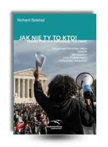 """""""Jak nie ty to kto. Podręcznik dla zmieniających świat."""" - Richard Bolstad"""